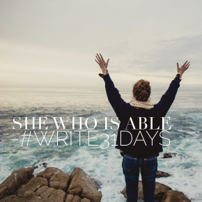 #Write31Days:  She Who Is Able